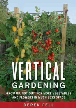 Vertical Gardening: Grow Up, Not Out, for More Vegetables and Flowers in Much Less Space (Paperback)