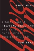 Love Wins: A Book About Heaven, Hell, and the Fate of Every Person Who Ever Lived (Hardcover)