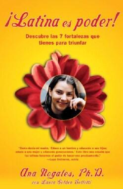 Latina Es Poder : Descubre Las 7 Fortalezas Que Tienes Para Triunfar / Latina Power: Using 7 Strengths You Alread... (Paperback)
