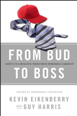 From Bud to Boss: Secrets to a Successful Transition to Remarkable Leadership (Hardcover)