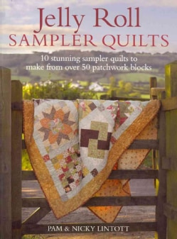 Jelly Roll Sampler Quilts: 10 Stunning Sampler Quilts to Make from over 50 Patchwork Blocks (Paperback)