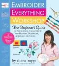 Embroider Everything Workshop: The Beginner's Guide to Embroidery, Cross-Stitch, Needlepoint, Beadwork, Appliq... (Spiral bound)