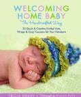 Welcoming Home Baby the Handcrafted Way: 20 Quick & Creative Knitted Hats, Wraps, and Cozy Cocoons for Your Newborn (Paperback)