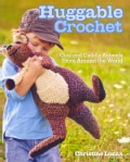 Huggable Crochet: Cute and Cuddly Animals from Around the World (Paperback)