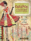 Collage Couture: Techniques for Creating Fashionable Art (Paperback)