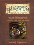 Steampunk Emporium: Creating Fantastical Jewelry, Devices and Oddments from Assorted Cogs, Gears and Curios (Paperback)