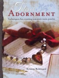 Tales of Adornment: Techniques for Creating Romantic Resin Jewelry (Paperback)
