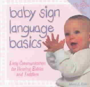 Baby Sign Language Basics: Early Communication for Hearing Babies and Toddlers, Original Diaper Bag Edition (Paperback)