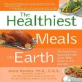 The Healthiest Meals on Earth: The Surprising, Unbiased Truth About What Meals You Should Eat and Why (Paperback)