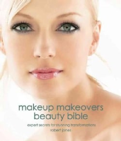 Makeup Makeovers Beauty Bible: Expert Secrets for Stunning Transformations (Hardcover)