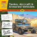 Learn to Draw Tanks, Aircraft & Armored Vehicles: Learn To Draw 23 Favoriate Subjects, Step by East Step, Shape B... (Paperback)
