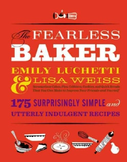 The Fearless Baker: Scrumptious Cakes, Pies, Cobblers, Cookies, and Quick Breads That You Can Make to Impress You... (Hardcover)