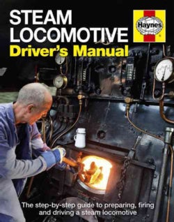 Steam Locomotive Driver's Manual: The Step-by-step Guide to Preparing, Firing and Driving (Hardcover)