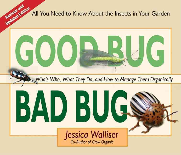 Good Bug Bad Bug: Who's Who, What They Do, and How to Manage Them Organically (All You Need To Know About The Ins... (Paperback)
