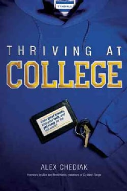 Thriving at College: Make Great Friends, Keep Your Faith, and Get Ready for the Real World! (Paperback)