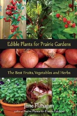 Edible Prairie Plants for Prairie Gardens: The Best Fruits, Vegetables and Herbs (Paperback)