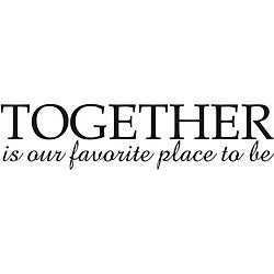 'Together is Our Favorite Place To Be' Vinyl Wall Art Quote