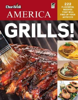 Char-Broil America Grills!: 222 Flavorful Recipes That Will Fire Up Your Appetite (Paperback)