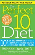 The Perfect 10 Diet: 10 Key Hormones That Hold the Secret to Losing Weight & Feeling Great-Fast! (Paperback)