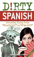 "Dirty Spanish: Everyday Slang from ""What's Up?"" to ""F*%# Off!"" (Paperback)"