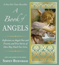 A Book of Angels: Reflections on Angels Past and Present, and True Stories of How They Touch Our Lives (Paperback)