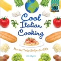 Cool Italian Cooking: Fun and Tasty Recipes for Kids (Hardcover)
