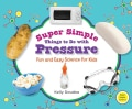 Super Simple Things to Do With Pressure: Fun and Easy Science for Kids (Hardcover)