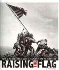 Raising the Flag: How a Photograph Gave a Nation Hope in Wartime (Paperback)