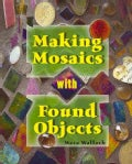 Making Mosiacs With Found Objects (Paperback)
