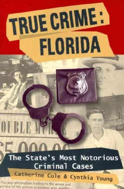 True Crime: Florida: The State's Most Notorious Criminal Cases (Paperback)