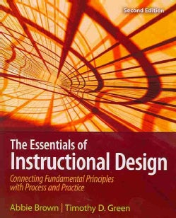 The Essentials of Instructional Design: Connecting Fundamental Principles With Process and Practice (Paperback)