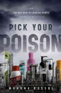 Pick Your Poison: How Our Mad Dash to Chemical Utopia is Making Lab Rats of Us All (Hardcover)