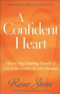 A Confident Heart: How to Stop Doubting Yourself & Live in the Security of God's Promises (Paperback)
