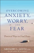Overcoming Anxiety, Worry, and Fear: Practical Ways to Find Peace (Paperback)