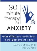 30 Minute Therapy for Anxiety: Everything You Need to Know in the Least Amount of Time (Paperback)