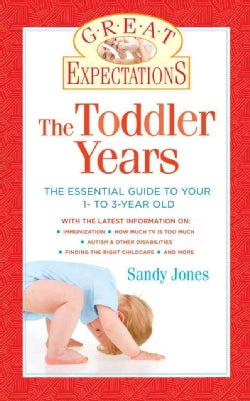 The Toddler Years: Everything You Need to Know About Your 1- to 3-Year-Old (Paperback)