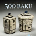 500 Raku: Bold Explorations of a Dynamic Ceramics Technique (Paperback)
