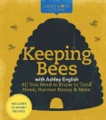 Keeping Bees with Ashley English: All You Need to Know to Tend Hives, Harvest Honey & More (Hardcover)