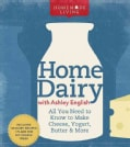 Home Dairy with Ashley English: All You Need to Know to Make Cheese, Yogurt, Butter & More (Hardcover)