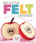 Big Little Felt Universe: Sew It, Stuff It, Squeeze It, Fun! (Paperback)