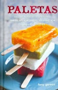 Paletas: Authentic Recipes for Mexican Ice Pops, Shaved Ice & Aguas Frescas (Hardcover)