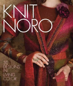 Knit Noro: 30 Designs in Living Color (Hardcover)