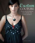 Custom Couture: 32 Easy Ways to Transform Your Wardrobe with Needle and Thread (Paperback)