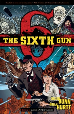 The Sixth Gun 1: Cold Dead Fingers (Paperback)