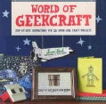 World of Geekcraft: Step-by-Step Instructions for 25 Super-Cool Craft Projects (Paperback)