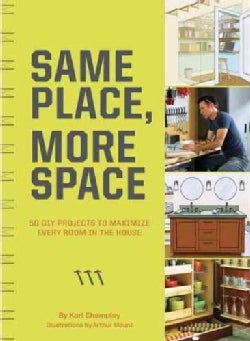 Same Place, More Space: 50 Projects to Maximize Every Room in the House (Paperback)