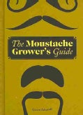 The Moustache Grower's Guide (Hardcover)