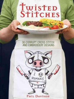Twisted Stiches: 30 Corrupt Cross Stitch and Embroidery Designs (Paperback)