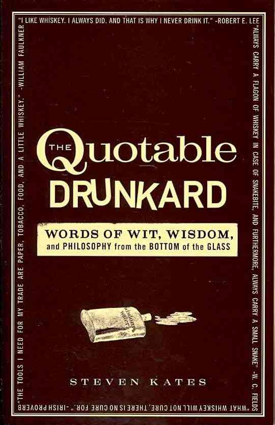 The Quotable Drunkard: Words of Wit, Wisdom, and Philosophy from the Bottom of the Glass (Paperback)