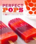 Perfect Pops: The 50 Best Classic & Cool Treats (Hardcover)